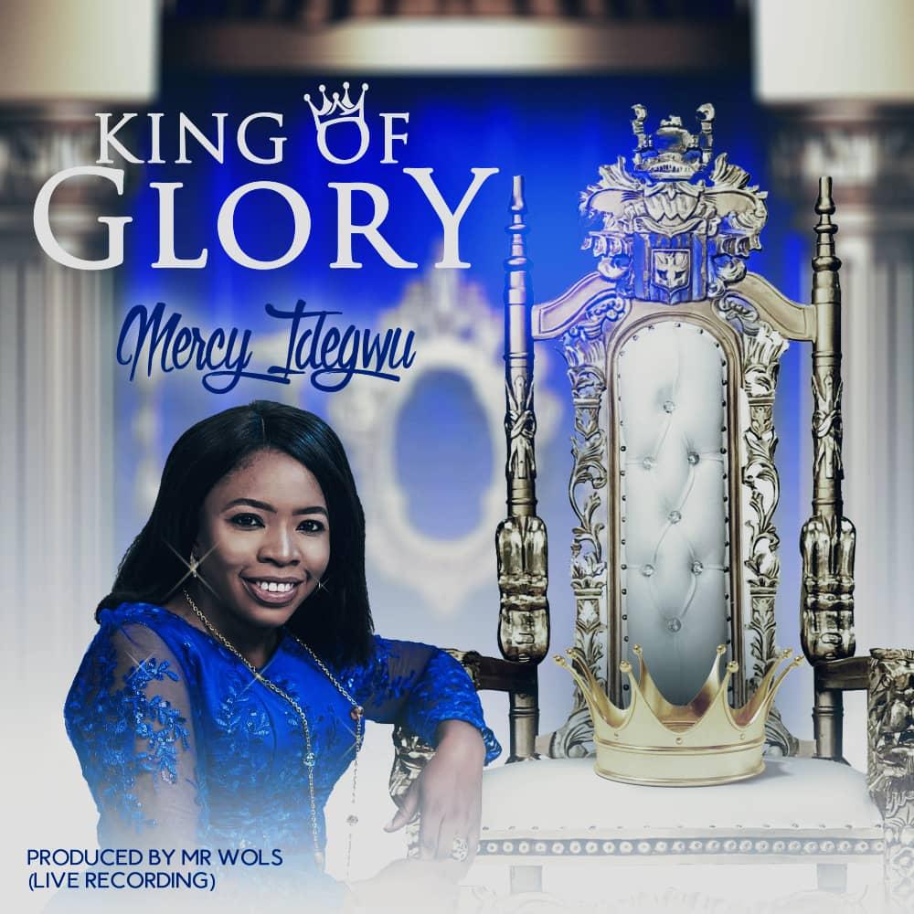 KING OF GLORY - Mercy Idegwu