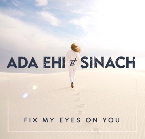 Music: Ada Ehi ft. Sinach – Fix My Eyes On You