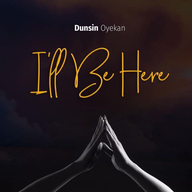 [Music + Video] I'll Be Here – Dunsin Oyekan