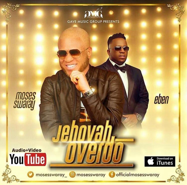 AUDIO+VIDEO: Moses Swaray Feat. Eben – Jehovah Overdo