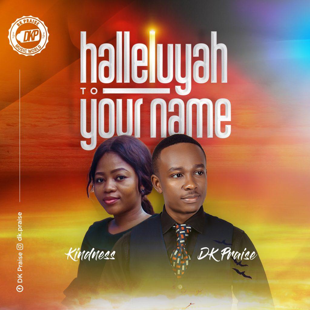 [MUSIC+LYRICS]:Hallelujah to Your Name- Dk Praise FT Kindness