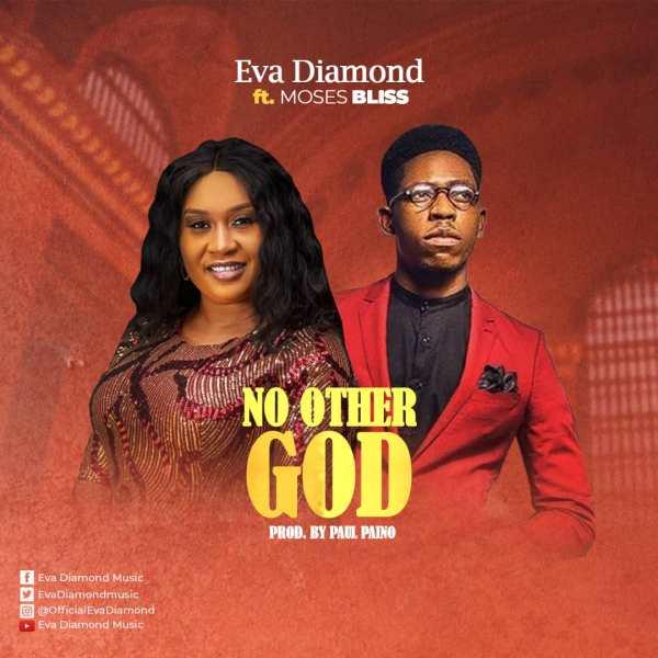 [Music + Video] No Other God – Eva Diamond Ft. Moses Bliss