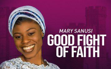 Good Fight of Faith - Mary Sanusi || ephraimmedia.com