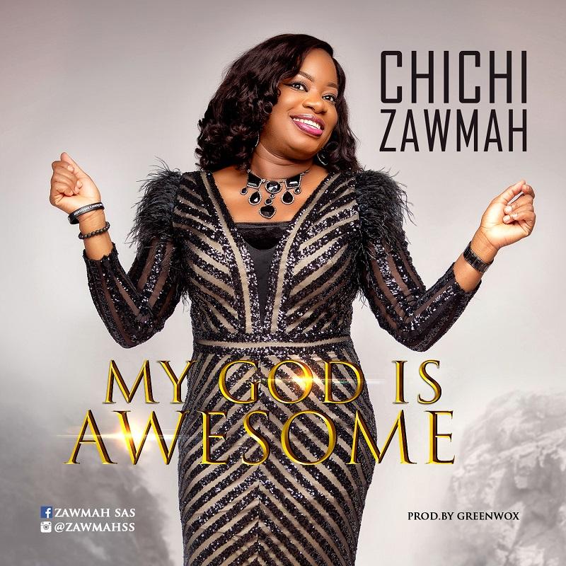 MP3 + LYRICS VIDEO: CHICHI ZAWMAH - MY GOD IS AWESOME