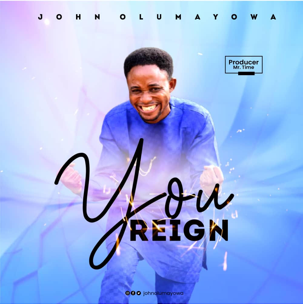 [Music + Lyrics] John Olumayowa - You Reign