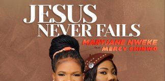 MaryJane Nweke | Jesus Never Fails [Feat. Mercy Chinwo]