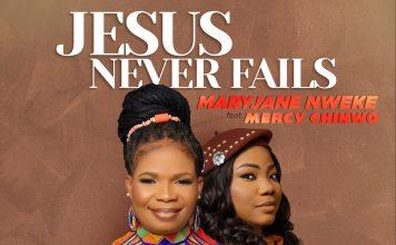 MaryJane Nweke   Jesus Never Fails [Feat. Mercy Chinwo]