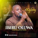 [Music + Video] Iberu Oluwá (The Fear of God) By KglorySings