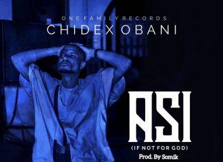 Chidex Obani - ASI ( If not for God)