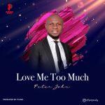 MUSIC: Peter John - Love Me Too Much