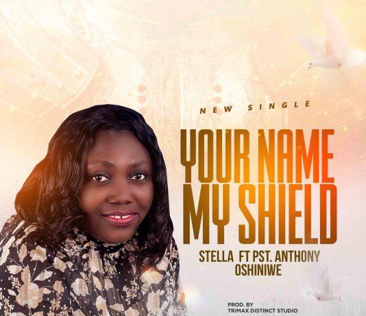 [Music] Your name, My shield: Stella ft Pst. Anthony Oshiniwe