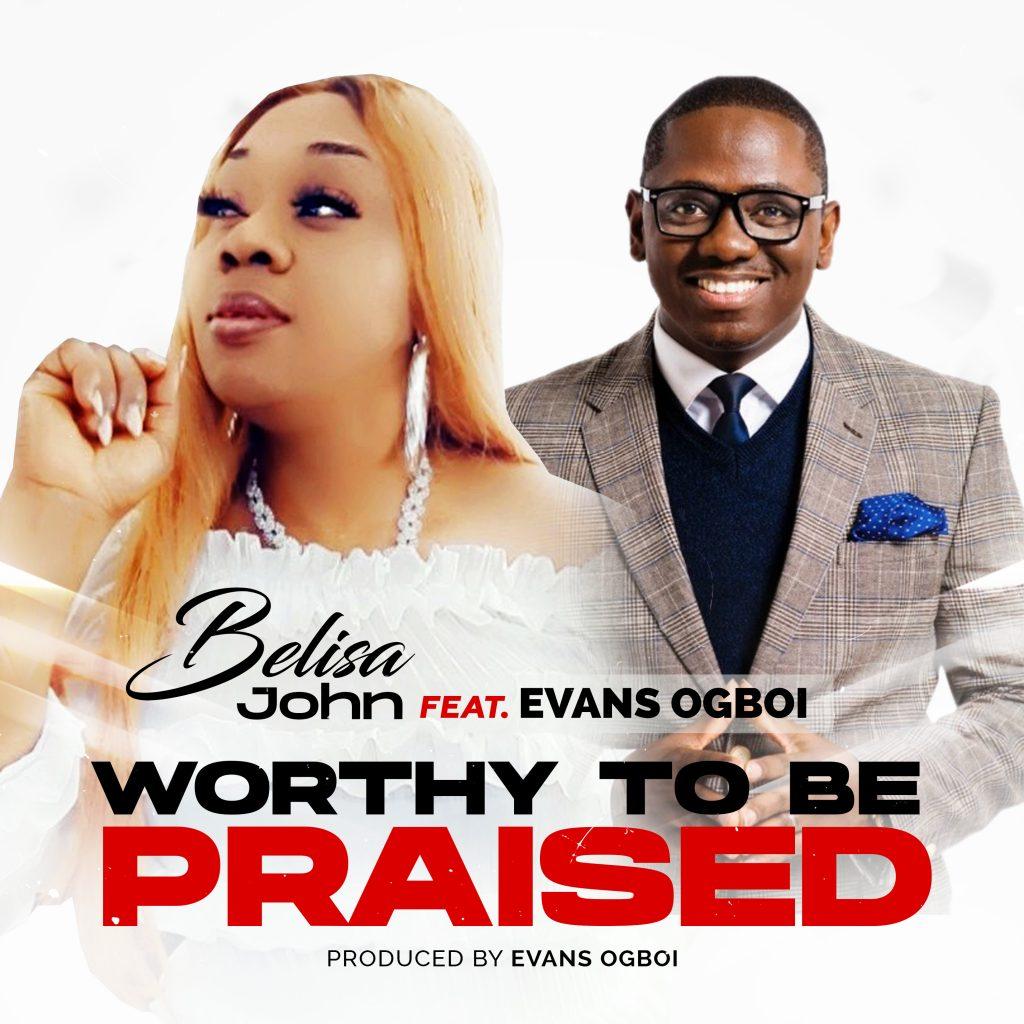 Belisa John ft. Evans Ogboi - Worthy To Be Praised