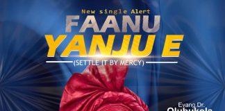Faanu Yanju E By Evang. Bukola Akinade (Senwele Jesu)www.ephraimmedia.com